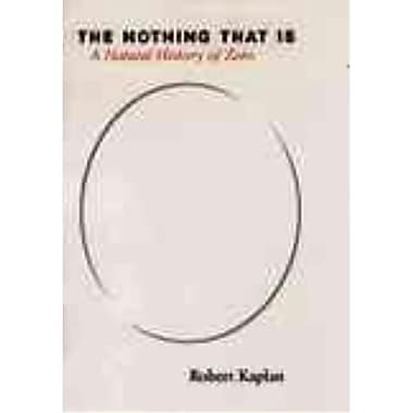 The Nothing that Is: A Natural History of Zero Robert Kaplan Paperback