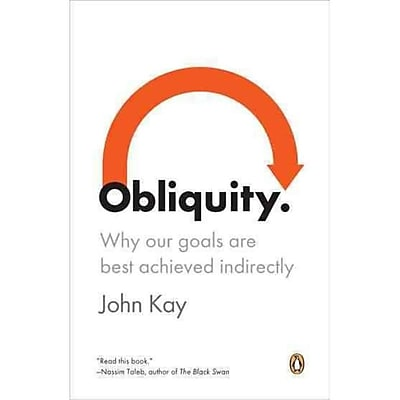 Obliquity: Why Our Goals Are Best Achieved Indirectly John Kay Paperback