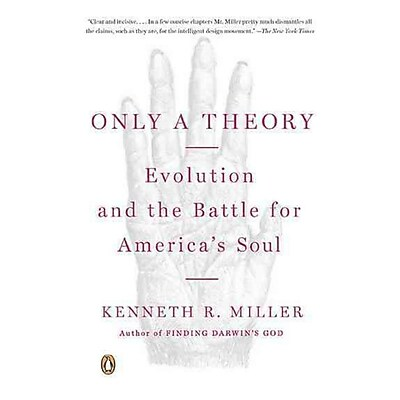 Only a Theory: Evolution and the Battle for America's Soul Kenneth R. Miller Paperback