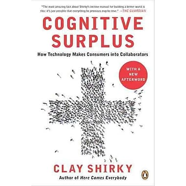 Cognitive Surplus: How Technology Makes Consumers into Collaborators Clay Shirky Paperback