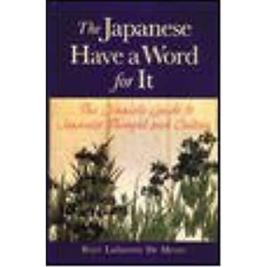 The Japanese Have a Word for It: The Complete Guide to Japanese Thought and Culture