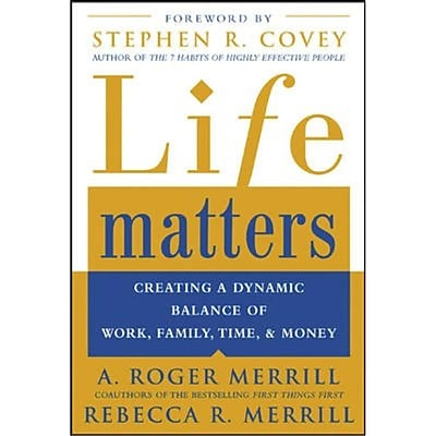 Life Matters A. Roger Merrill, Rebecca Merrill Creating a dynamic balance of work, family, time, & money Paperback