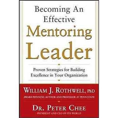 Becoming an Effective Mentoring Leader Peter Chee, William J. Rothwell Hardcover