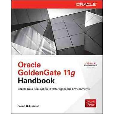 Oracle GoldenGate 11g Handbook Robert Freeman Paperback