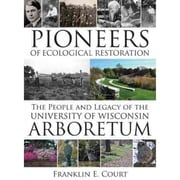 Pioneers of Ecological Restoration: Wisconsin Land and Life