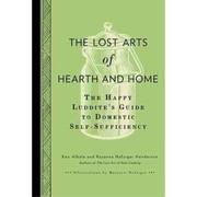 The Lost Arts of Hearth & Home Ken Albala , Rosanna Nafziger Henderson Hardcover