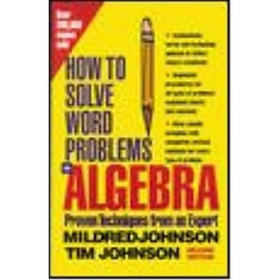 How to Solve Word Problems in Algebra Mildred Johnson, Tim Johnson, Linus Johnson, Dean McRaine, Sheralyn Johnson Paperback