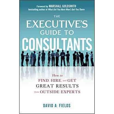 The Executive's Guide to Consultants David Fields Hardcover