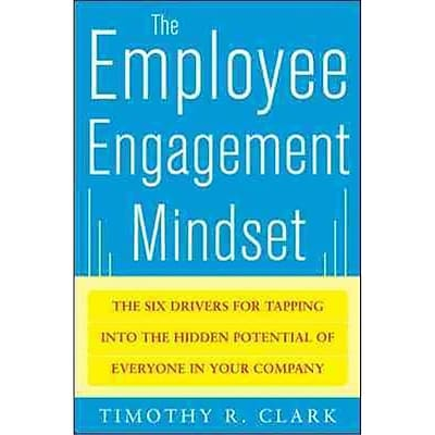 The Employee Engagement Mindset Timothy R. Clark Hardcover