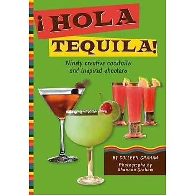 Hola Tequila!, Ninety Creative Cocktails and Inspired Shooters