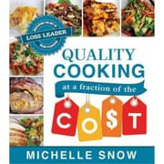 Quality Cooking at a Fraction of the Cost: Mastering the Art of Loss Leader Menu Planning Michelle Snow  Paperback