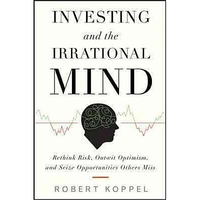 Investing and the Irrational Mind Robert Koppel Hardcover