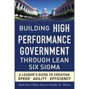 Building High Performance Government Through Lean Six Sigma Mark Price, Walter Mores, Hundley M. Elliotte Hardcover
