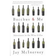 Bacchus and Me: Adventures in the Wine Cellar Jay McInerney Paperback