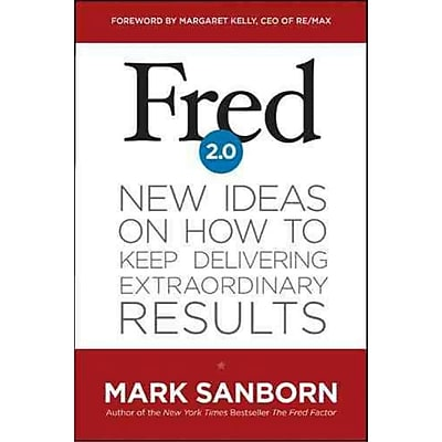 Fred 2.0: New Ideas on How to Keep Delivering Extraordinary Results