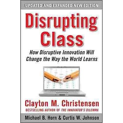 Disrupting Class Clayton Christensen, Curtis W. Johnson, Michael B. Horn Hardcover