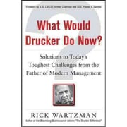 What Would Drucker Do Now? Rick Wartzman Hardcover