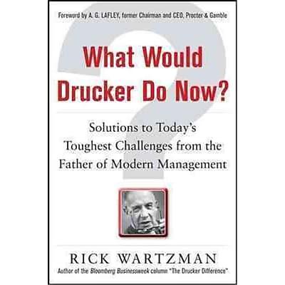 What Would Drucker Do Now? Rick Wartzman Hardcover