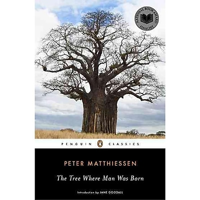 The Tree Where Man Was Born (Penguin Classics) Peter Matthiessen Paperback