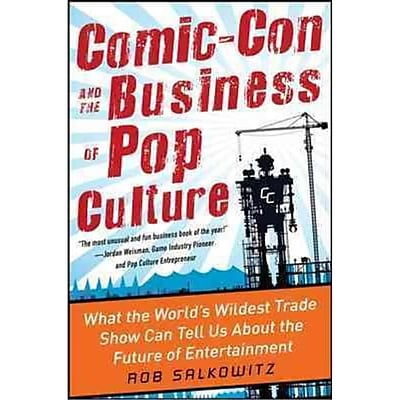 Comic-Con and the Business of Pop Culture Rob Salkowitz Hardcover