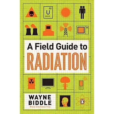 A Field Guide to Radiation Wayne Biddle Paperback