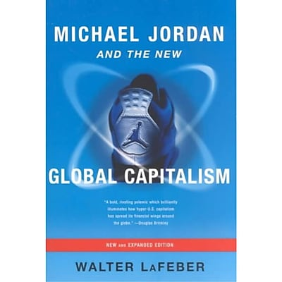 Michael Jordan and the New Global Capitalism (New Edition) Walter F. LaFeber Paperback