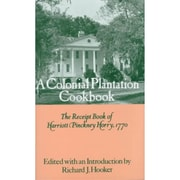 A Colonial Plantation Cookbook: The Receipt Book of Harriott Pinckney Horry, 1770 by