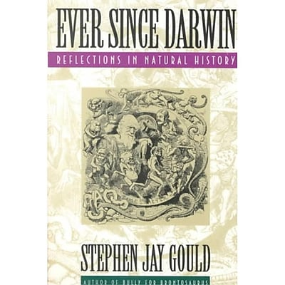 Ever Since Darwin: Reflections in Natural History Stephen Jay Gould Paperback
