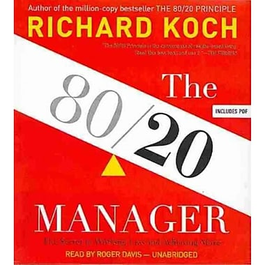 The 80/20 Manager: The Secret to Working Less and Achieving More Richard Koch CD