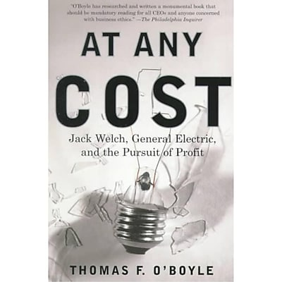 At Any Cost: Jack Welch, General Electric, and the Pursuit of Profit Thomas F. O'Boyle Paperback