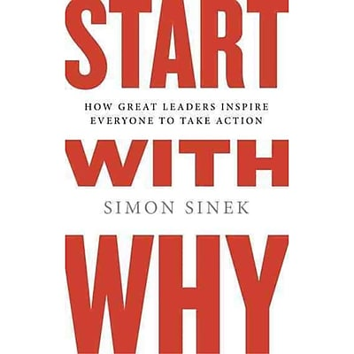 Start with Why: How Great Leaders Inspire Everyone to Take Action Simon Sinek Hardcover