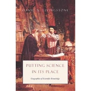 Putting Science in Its Place: Geographies of Scientific Knowledge David N. Livingstone Hardcover