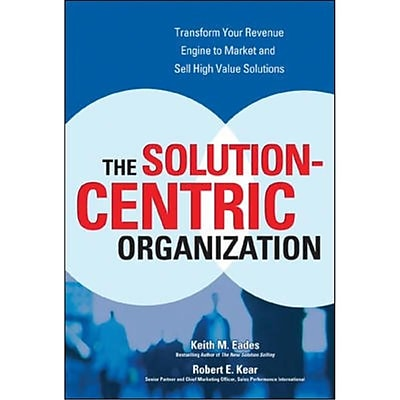 The Solution-centric Organization Keith M Eades, Robert Kear Hardcover