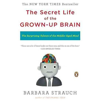 The Secret Life of the Grown-up Brain: The Surprising Talents of the Middle-Aged Mind Paperback