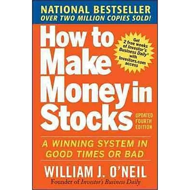 How to Make Money in Stocks William O'Neil A Winning System in Good Times and Bad, Fourth Edition Paperback