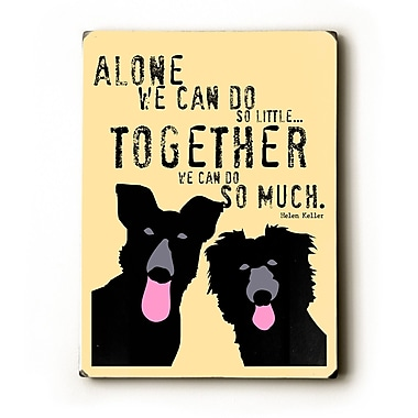 Artehouse LLC Alone We Can Do So Little by Ginger Oliphant Graphic Art Plaque