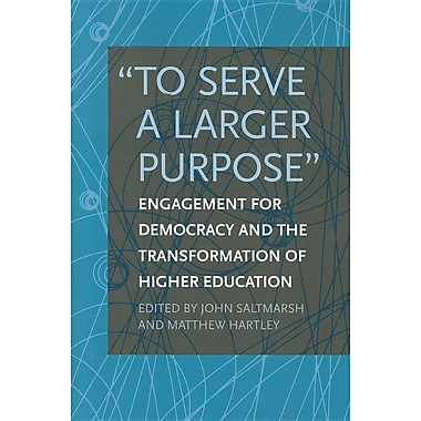 To Serve a Larger Purpose: Engagement for Democracy and the Transformation of Higher Education