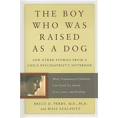 The Boy Who Was Raised as a Dog: And Other Stories from a Child Psychiatrist's Notebook, New Book