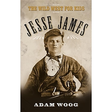 Jesse James: The Wild West for Kids
