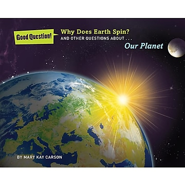 Why Does Earth Spin?: And Other Questions about Our Planet (Good Question!)