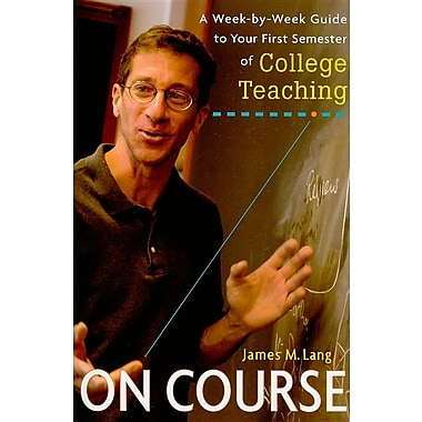 On Course: A Week-by-Week Guide to Your First Semester of College Teaching