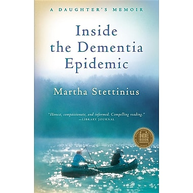 Inside the Dementia Epidemic: A Daughter's Memoir