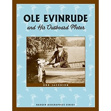 Ole Evinrude and His Outboard Motor (Badger Biographies Series)