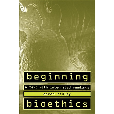 Beginning Bioethics: A Text with Integrated Readings