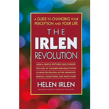 The Irlen Revolution: A Guide to Changing your Perception and Your Life