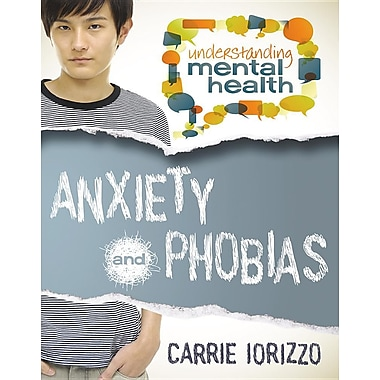 Anxiety and Phobias (Understanding Mental Health)