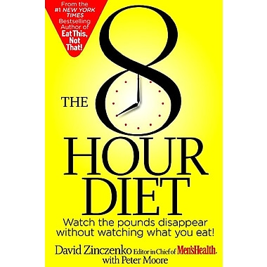 The 8-Hour Diet: Watch the Pounds Disappear without Watching What You Eat!(Paperback)