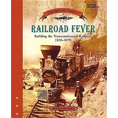 Railroad Fever: Building the Transcontinental Railroad 1830-1870 (Crossroads America)