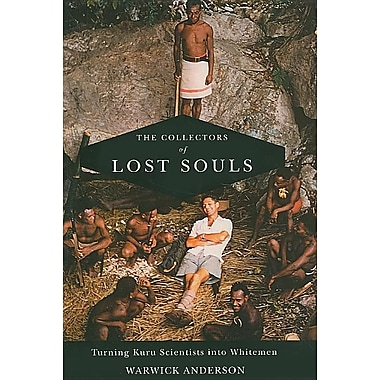 The Collectors of Lost Souls: Turning Kuru Scientists into Whitemen, Used Book