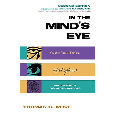 In the Mind: Creative Visual Thinkers, Gifted Dyslexics and the Rise of Visual Technologies